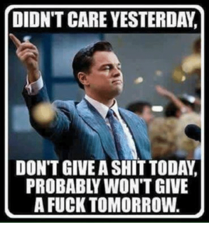 didnt-care-yesterday-dont-give-a-shit-today-a-fuck-6380201